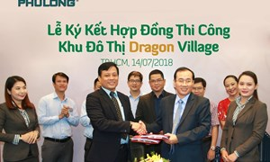 Công ty Cổ phần Địa ốc Phú Long  ký kết hợp đồng thi công khu đô thị Dragon Village