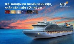 Đã có 7 chủ thẻ tín dụng VIB trúng cặp vé du thuyền châu Á