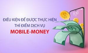[Infographics] Điều kiện để được thực hiện thí điểm dịch vụ Mobile-Money