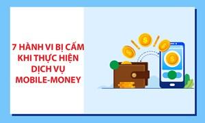 [Infographics] 7 hành vi bị cấm khi thực hiện dịch vụ Mobile-Money