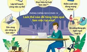 [Infographics] Phòng chống dịch COVID-19: Làm thế nào để tăng hiệu quả làm việc ở nhà