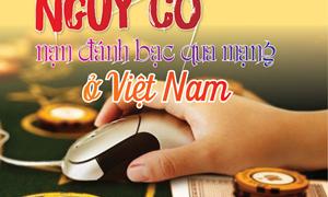[Infographics] Nguy cơ nạn đánh bạc qua mạng ở Việt Nam