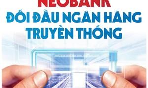 [Infographic] Neobank đối đầu với ngân hàng truyền thống