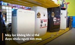 [Video] Hà Nội báo động đỏ về ô nhiễm, khách đua nhau mua máy lọc không khí
