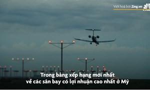 [Video] Các sân bay Mỹ dựa vào ngân sách thế nào?