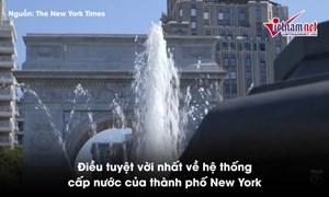 [Video] Khám phá hệ thống cung cấp hàng tỷ lít nước cho TP. New York mỗi ngày