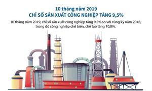 [Infographics] 10 tháng năm 2019, chỉ số sản xuất công nghiệp tăng 9,5%