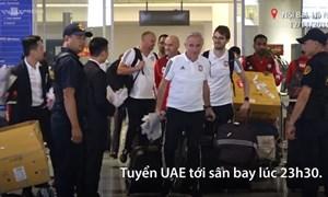 [Video] Tuyển UAE bay chuyên cơ riêng tới Nội Bài lúc nửa đêm