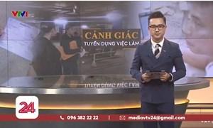 [Video] Cảnh báo hình thức xin việc bằng niềm tin