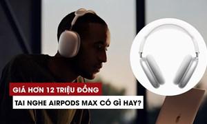 Tai nghe Airpods Max của Apple có gì đặc biệt?