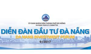 Diễn đàn đầu tư Đà Nẵng 2017 - Cơ hội tìm kiếm đối tác đầu tư của doanh nghiệp