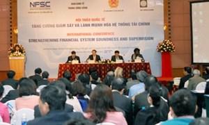 """Hội thảo quốc tế """"Tăng cường giám sát và lành mạnh hóa hệ thống tài chính"""""""