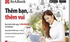 """SeABank triển khai chương trình """"Thêm bạn Thêm vui"""""""