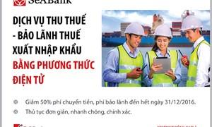 SeABank khuyến mại giảm phí dịch vụ thu thuế, bảo lãnh thuế xuất nhập khẩu