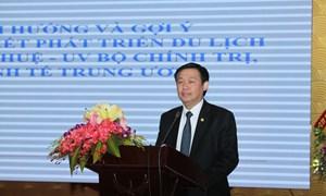 Ủy viên Bộ Chính trị, Trưởng Ban Kinh tế Vương Đình Huệ gợi mở cho liên kết phát triển du lịch vùng Bắc - Nam Trung bộ