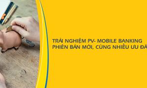 Trải nghiệm PV- Mobile Banking phiên bản mới, cùng nhiều ưu đãi vượt trội
