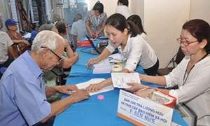 Bảo hiểm xã hội Việt Nam: Nỗ lực vì mục tiêu an sinh xã hội