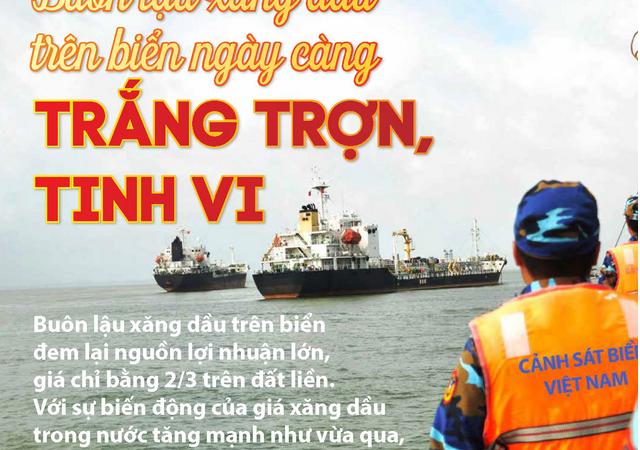 [Infographics] Buôn lậu xăng dầu trên biển ngày càng trắng trợn, tinh vi