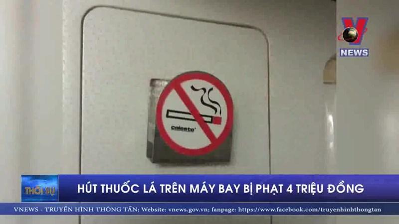 [Video] Bị phạt 4 triệu đồng vì cố tình hút thuốc lá trên máy bay