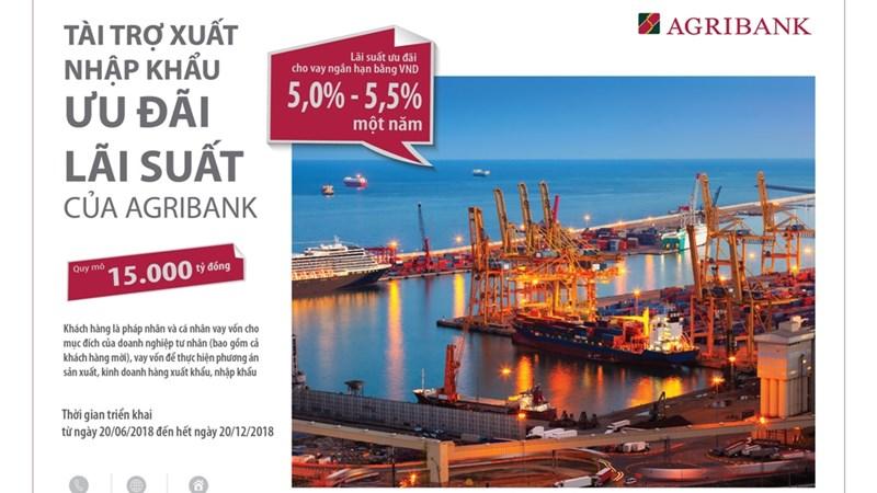 Agribank cho vay phát triển hoạt động xuất nhập khẩu với lãi suất ưu đãi chỉ từ 5,0%/năm