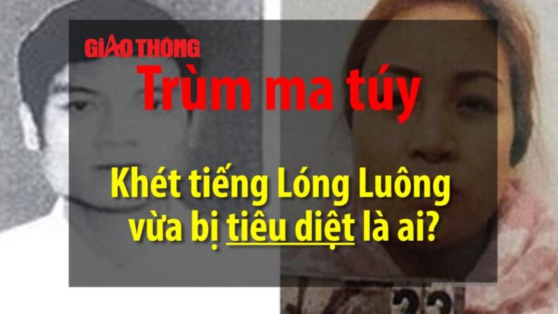 [Video] Bí ẩn trùm ma túy khét tiếng Lóng Luông vừa bị cơ quan công an tiêu diệt
